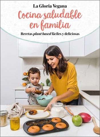 La gloria vegana, cocina saludable en familia.